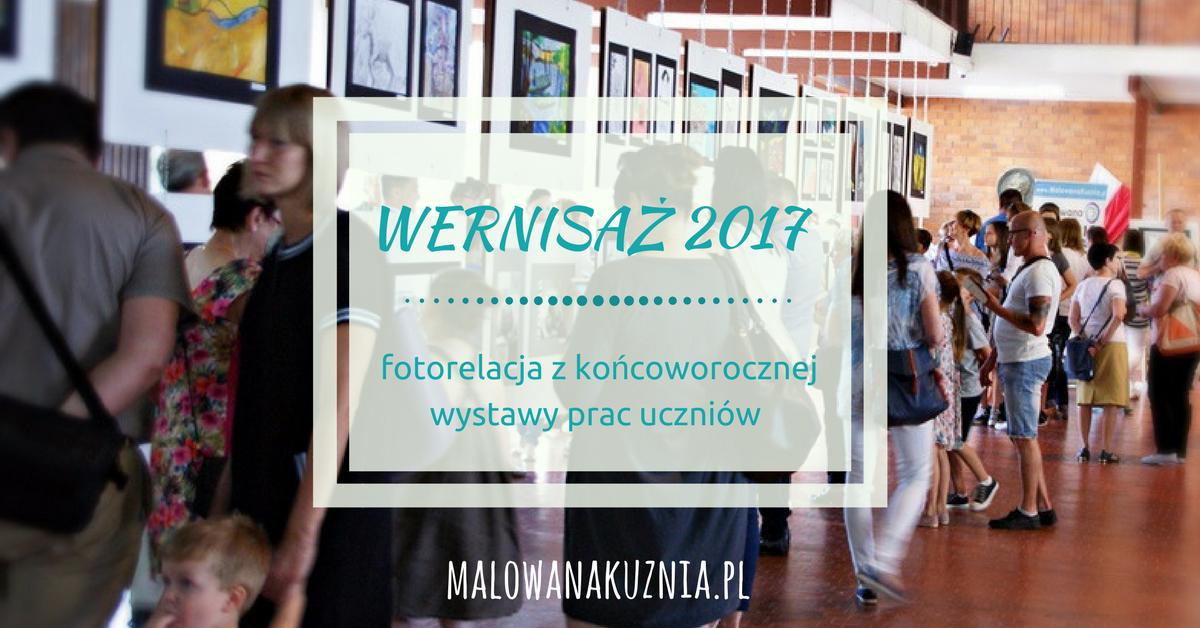 Wernisaż 2017 – relacja z końcoworocznej wystawy prac uczniów ASiR Malowana Kuźnia