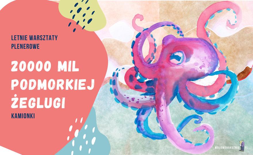 20000mil podmorskiej żeglugi - letnie warsztaty plastyczne dla dzieci i młodzieży w Kamionkach